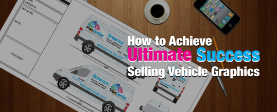 How to Achieve Ultimate Success Selling Vehicle Graphics