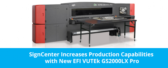 SignCenter Increases Production Capabilities with New EFI VUTEk GS2000LX Pro