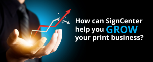 How can SignCenter help you grow your print business?