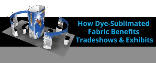 How Dye-Sublimated Fabric Benefits Tradeshows & Exhibits