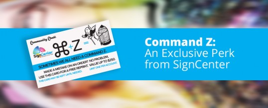 Command Z: An Exclusive Perk from SignCenter